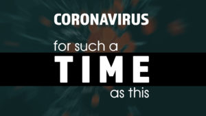 Coronavirus - For such a time as this