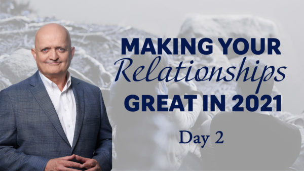 Making Your Relationships Great in 2021 - Day 2