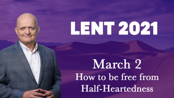 2 March - How to be free from Half-Heartedness