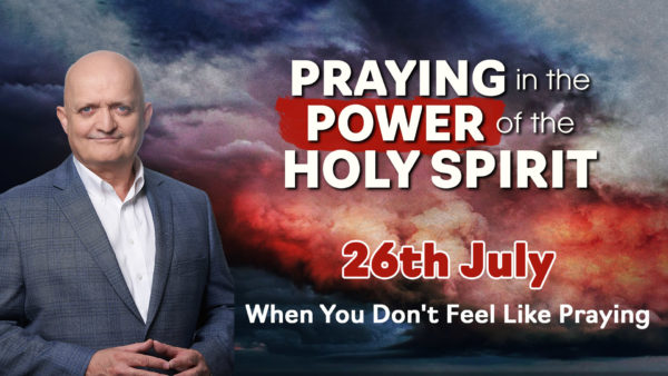 26th July - When You Don't Feel Like Praying
