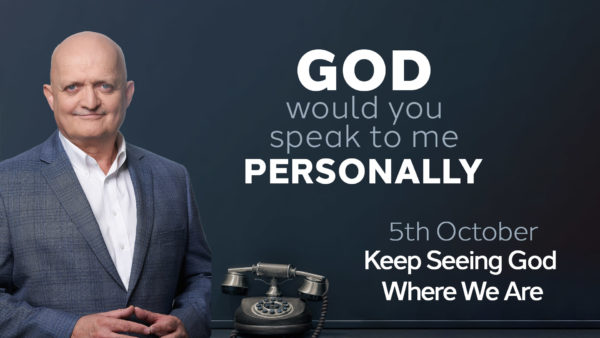 5th October - Keep Seeing God Where We Are